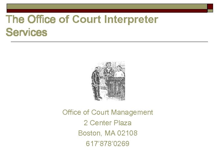 The Office of Court Interpreter Services Office of Court Management 2 Center Plaza Boston,