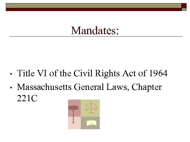 Mandates: • • Title VI of the Civil Rights Act of 1964 Massachusetts General