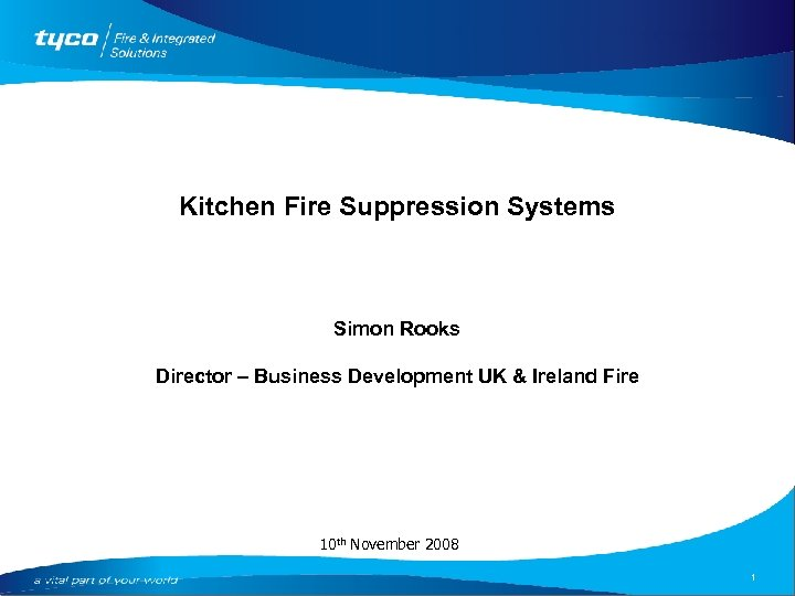Kitchen Fire Suppression Systems Simon Rooks Director – Business Development UK & Ireland Fire