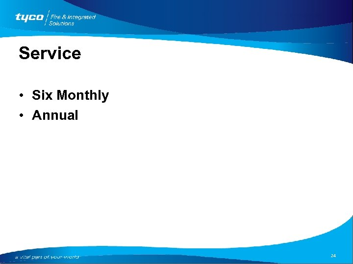 Service • Six Monthly • Annual 24