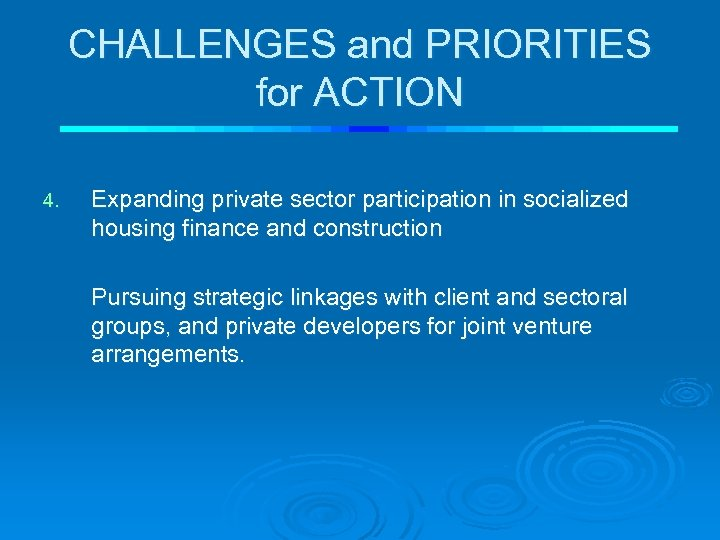 CHALLENGES and PRIORITIES for ACTION 4. Expanding private sector participation in socialized housing finance