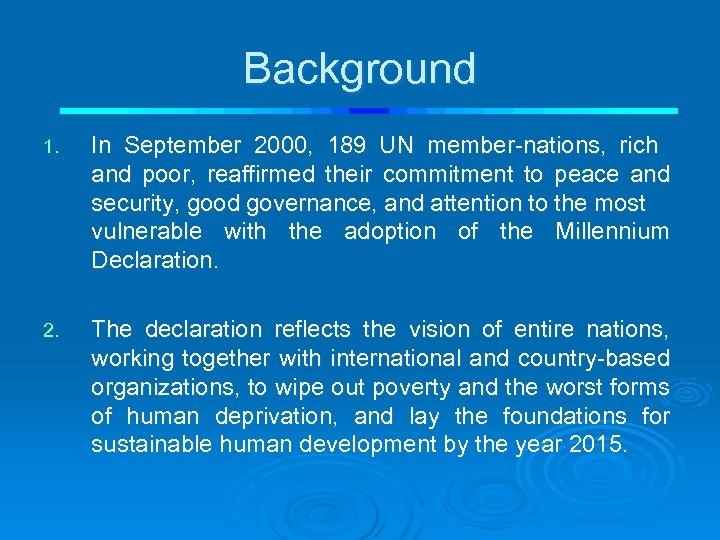 Background 1. In September 2000, 189 UN member-nations, rich and poor, reaffirmed their commitment