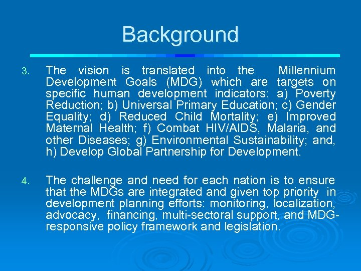 Background 3. The vision is translated into the Millennium Development Goals (MDG) which are
