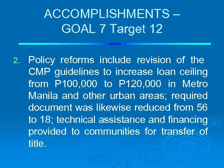 ACCOMPLISHMENTS – GOAL 7 Target 12 2. Policy reforms include revision of the CMP