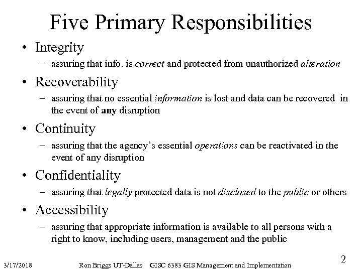Five Primary Responsibilities • Integrity – assuring that info. is correct and protected from