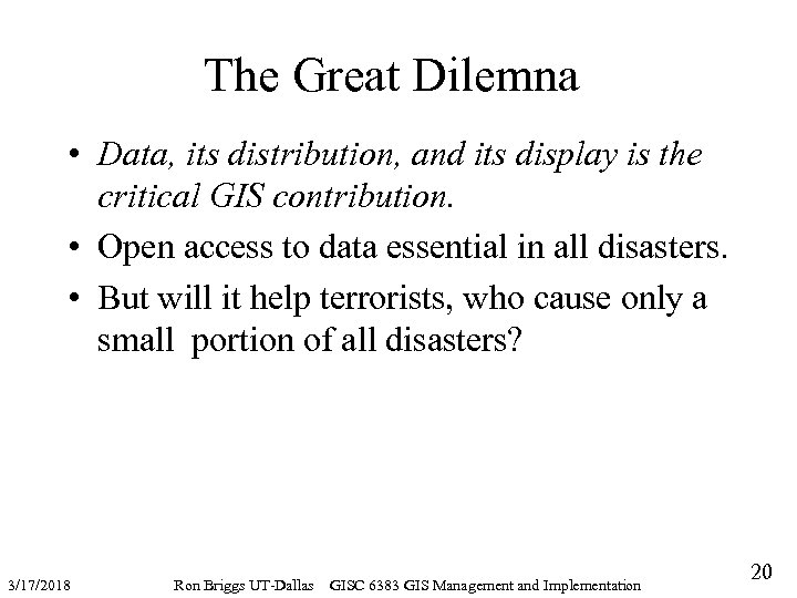 The Great Dilemna • Data, its distribution, and its display is the critical GIS