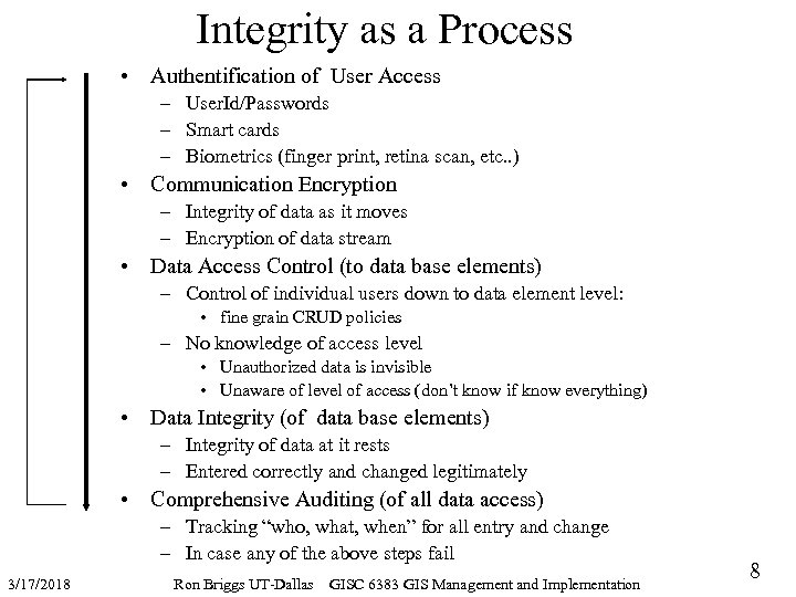 Integrity as a Process • Authentification of User Access – User. Id/Passwords – Smart