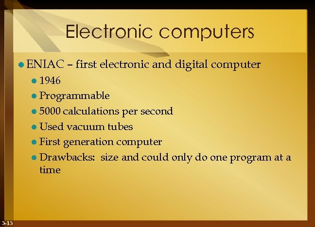 Electronic computers l ENIAC – first electronic and digital computer l 1946 l Programmable