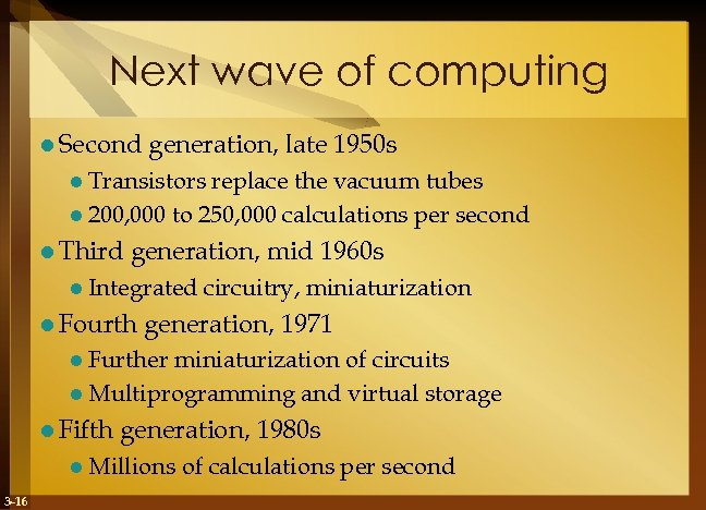 Next wave of computing l Second generation, late 1950 s l Transistors replace the