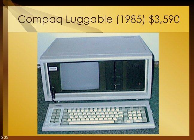 Compaq Luggable (1985) $3, 590 3 -23