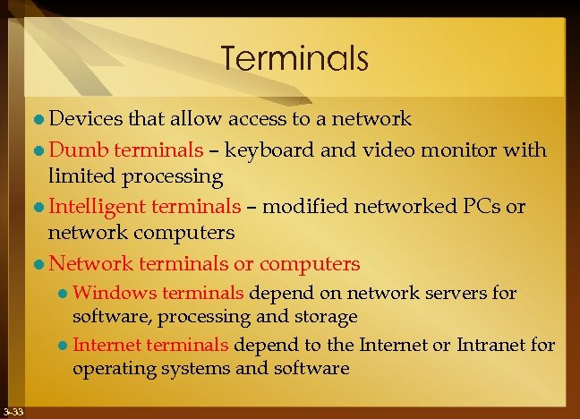 Terminals l Devices that allow access to a network l Dumb terminals – keyboard