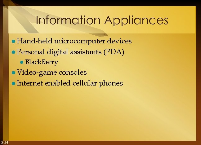 Information Appliances l Hand-held microcomputer devices l Personal digital assistants (PDA) l Black. Berry