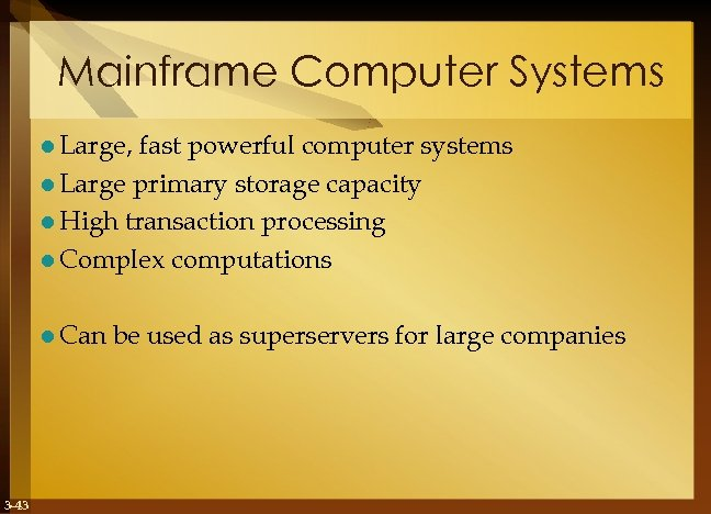 Mainframe Computer Systems l Large, fast powerful computer systems l Large primary storage capacity