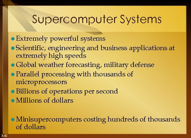 Supercomputer Systems l Extremely powerful systems l Scientific, engineering and business applications at extremely