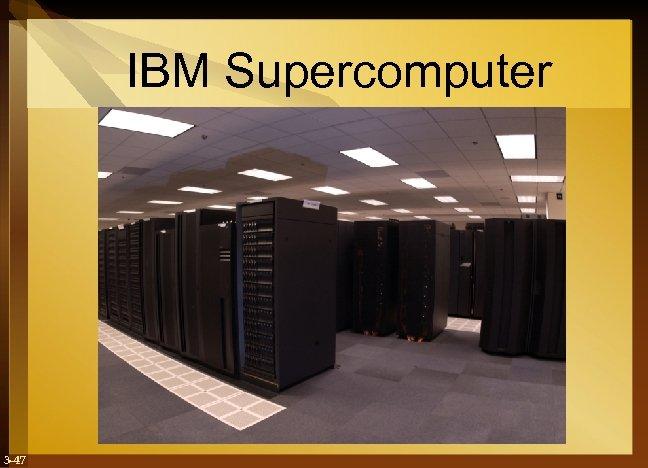 IBM Supercomputer 3 -47