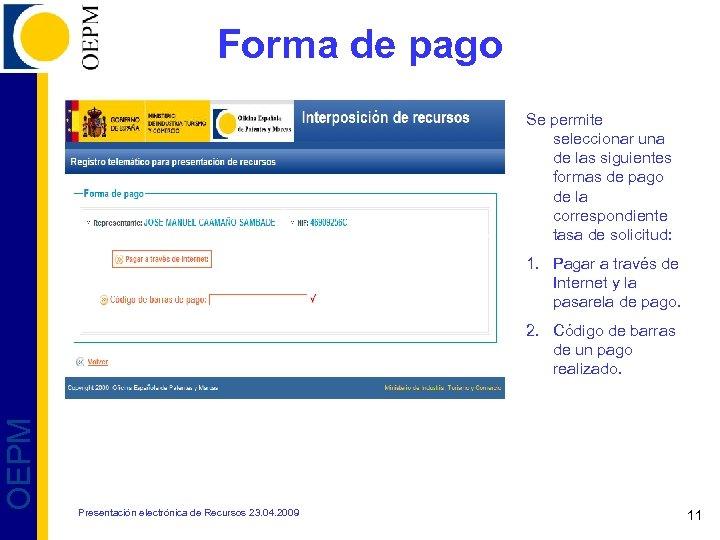 Forma de pago Se permite seleccionar una de las siguientes formas de pago de