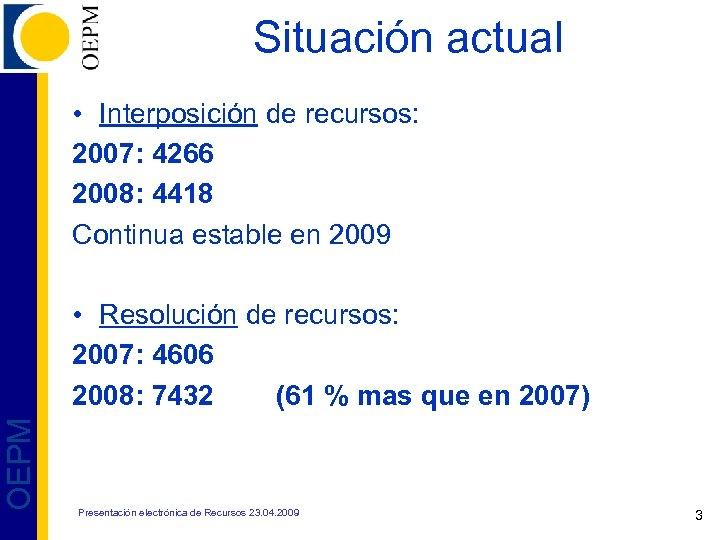 Situación actual • Interposición de recursos: 2007: 4266 2008: 4418 Continua estable en 2009