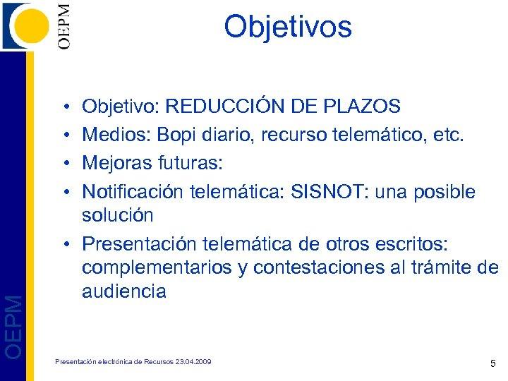Objetivos OEPM • • Objetivo: REDUCCIÓN DE PLAZOS Medios: Bopi diario, recurso telemático, etc.