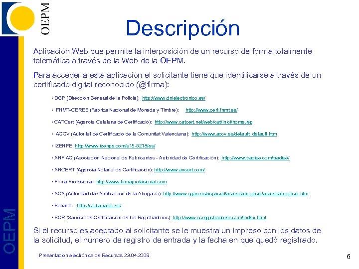 Descripción Aplicación Web que permite la interposición de un recurso de forma totalmente Aplicación
