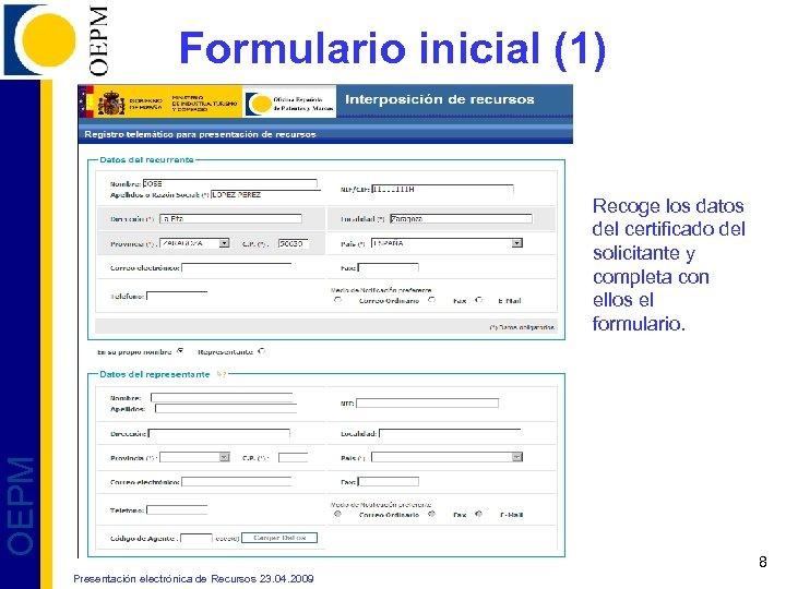 Formulario inicial (1) OEPM Recoge los datos del certificado del solicitante y completa con
