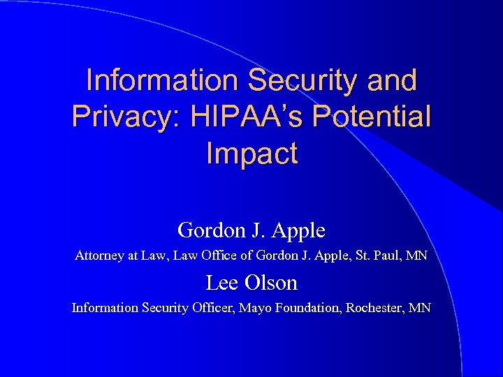 Information Security and Privacy: HIPAA's Potential Impact Gordon J. Apple Attorney at Law, Law