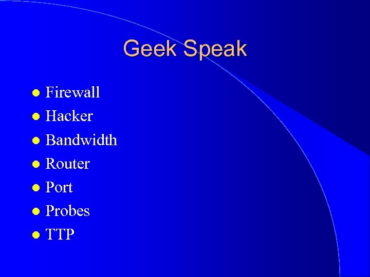 Geek Speak Firewall l Hacker l Bandwidth l Router l Port l Probes l