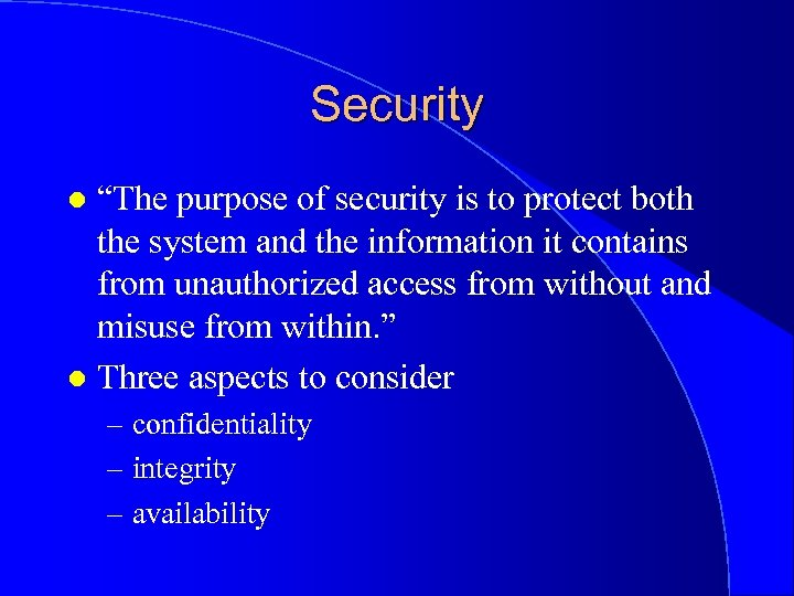 """Security """"The purpose of security is to protect both the system and the information"""