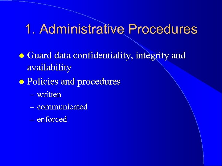 1. Administrative Procedures Guard data confidentiality, integrity and availability l Policies and procedures l