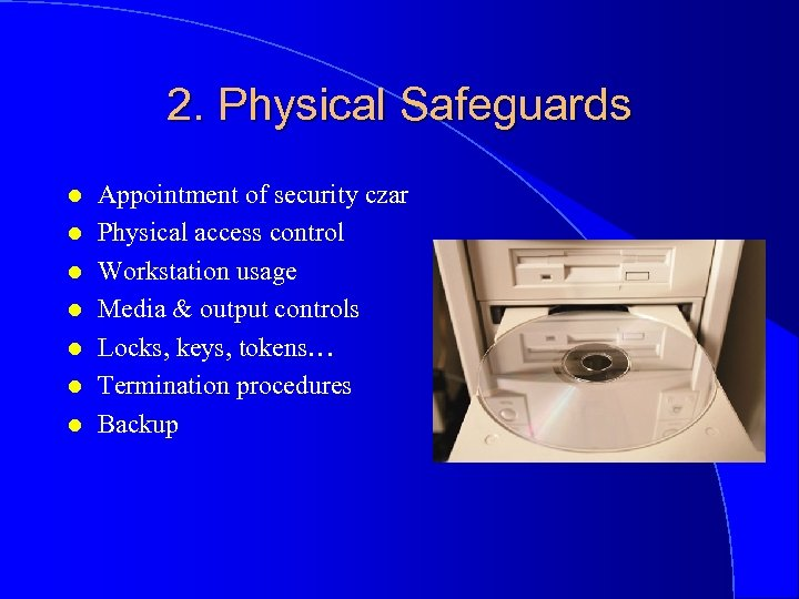 2. Physical Safeguards l l l l Appointment of security czar Physical access control