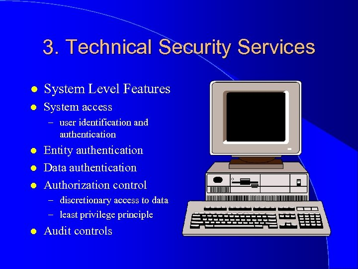 3. Technical Security Services l System Level Features l System access – user identification
