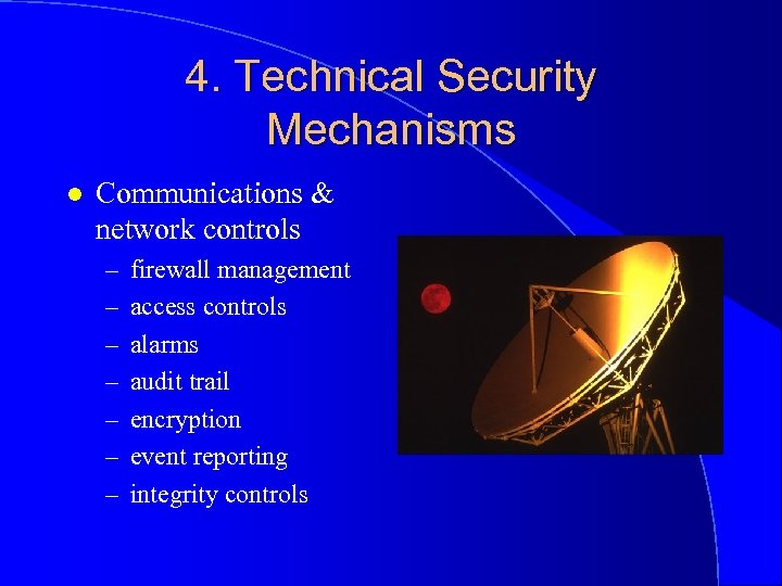 4. Technical Security Mechanisms l Communications & network controls – – – – firewall