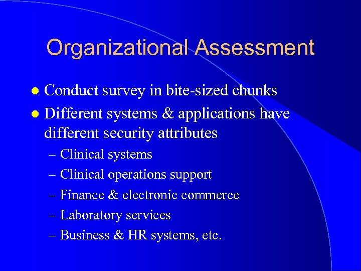 Organizational Assessment Conduct survey in bite-sized chunks l Different systems & applications have different