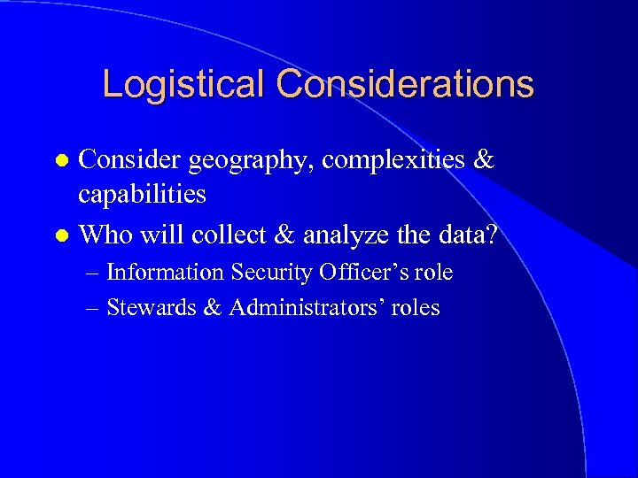 Logistical Considerations Consider geography, complexities & capabilities l Who will collect & analyze the