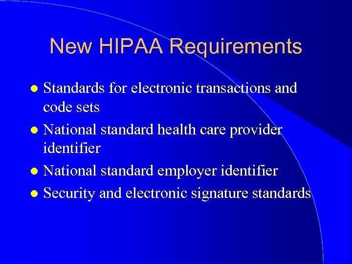 New HIPAA Requirements Standards for electronic transactions and code sets l National standard health