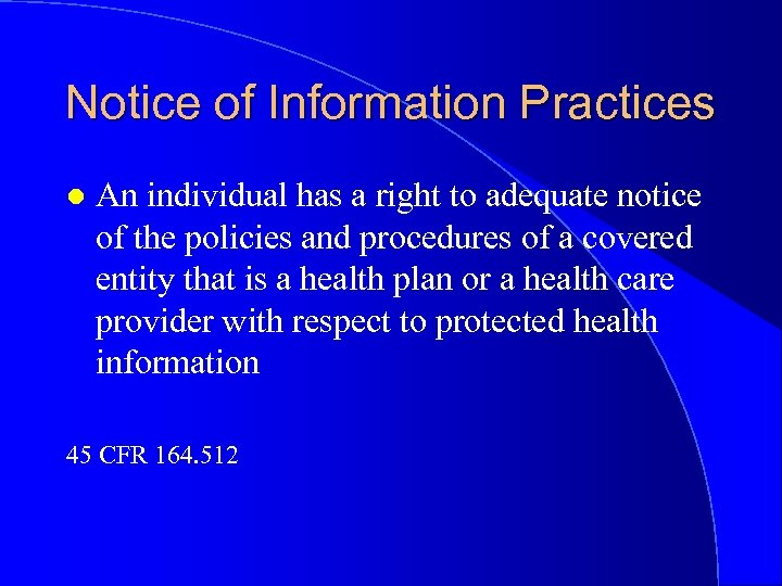 Notice of Information Practices l An individual has a right to adequate notice of