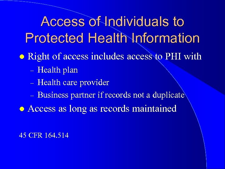Access of Individuals to Protected Health Information l Right of access includes access to