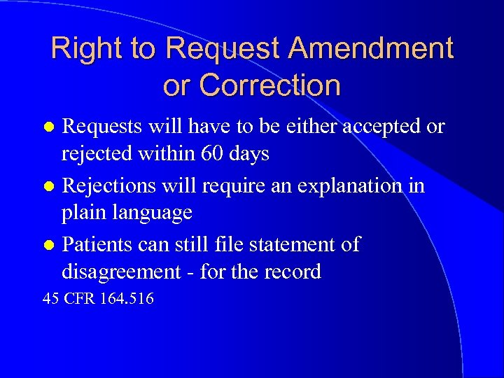 Right to Request Amendment or Correction Requests will have to be either accepted or