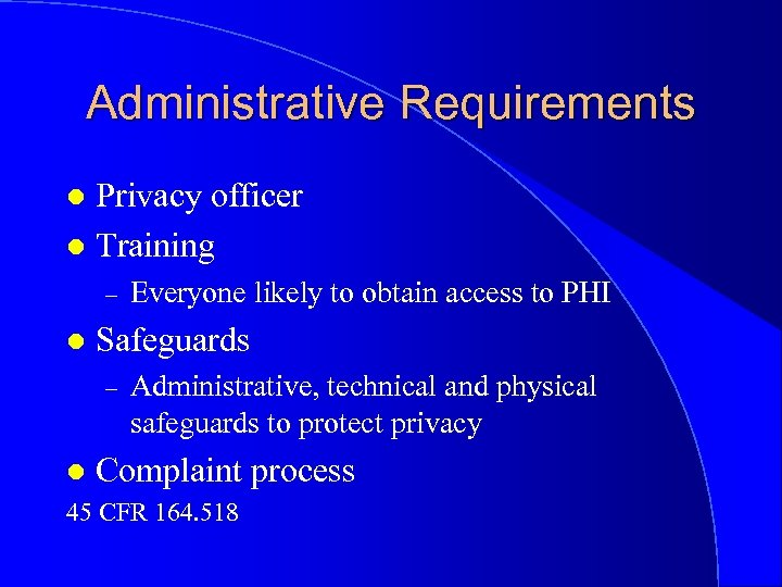 Administrative Requirements Privacy officer l Training l – l Everyone likely to obtain access