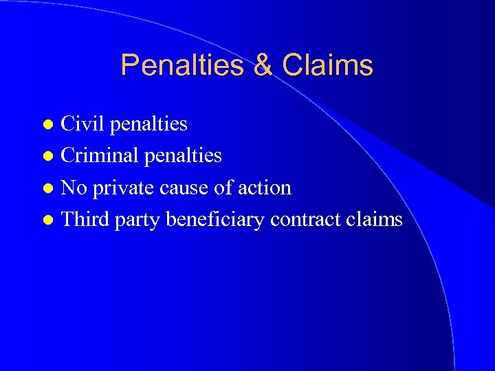 Penalties & Claims Civil penalties l Criminal penalties l No private cause of action