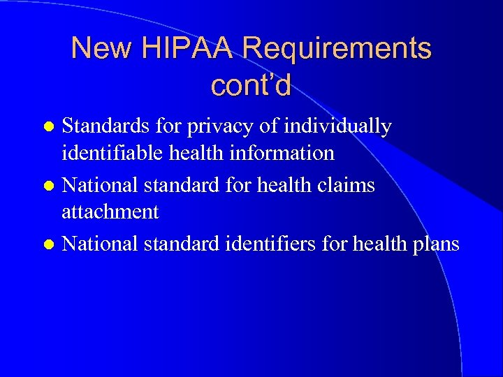New HIPAA Requirements cont'd Standards for privacy of individually identifiable health information l National