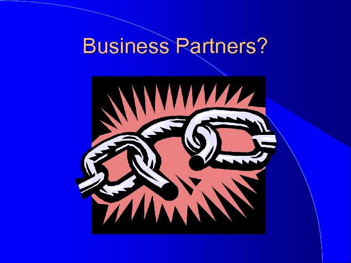 Business Partners?