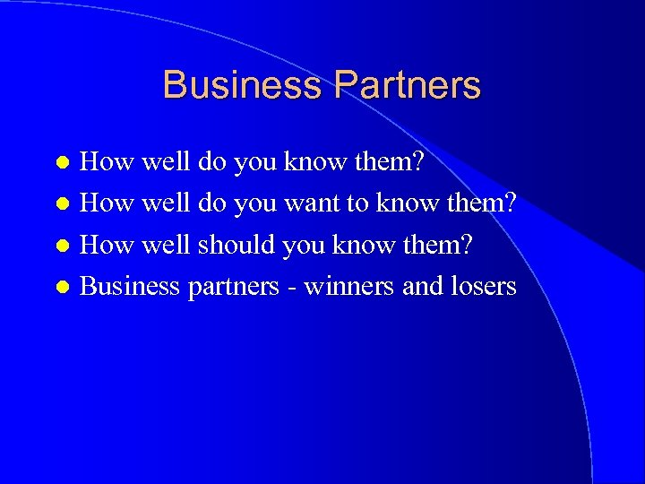 Business Partners How well do you know them? l How well do you want