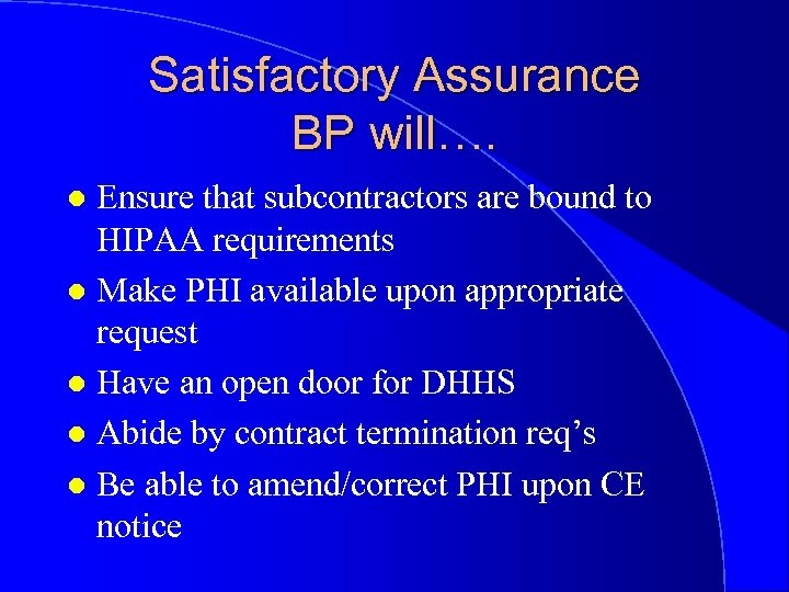Satisfactory Assurance BP will…. Ensure that subcontractors are bound to HIPAA requirements l Make