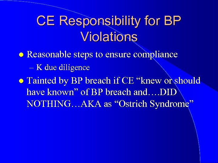 CE Responsibility for BP Violations l Reasonable steps to ensure compliance – K due