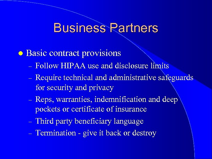Business Partners l Basic contract provisions – – – Follow HIPAA use and disclosure