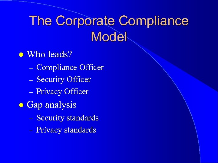 The Corporate Compliance Model l Who leads? – – – l Compliance Officer Security