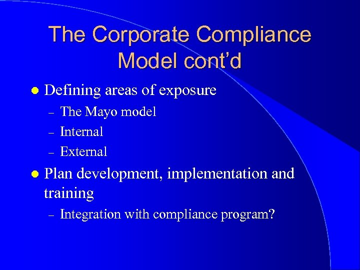 The Corporate Compliance Model cont'd l Defining areas of exposure – – – l