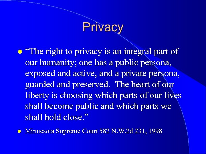 """Privacy l """"The right to privacy is an integral part of our humanity; one"""