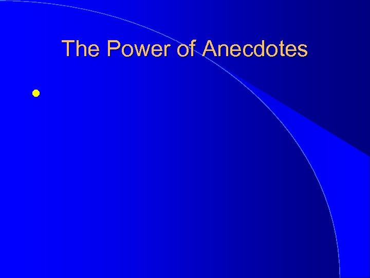 The Power of Anecdotes l