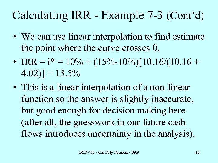 Calculating IRR - Example 7 -3 (Cont'd) • We can use linear interpolation to
